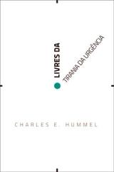 Livres da Tirania da Urgência [branca] -- <a href=http://www.ultimato.com.br/loja/produtos/livres-da-tirania-da-urgencia-1>conheça a capa verde</a>