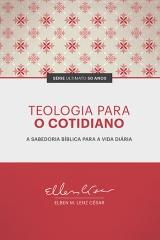 Teologia para o Cotidiano -- A sabedoria bíblica para a vida diária  |  SÉRIE ULTIMATO 50 ANOS
