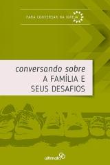 Conversando sobre a Família e seus Desafios -- SÉRIE  |  PARA CONVERSAR NA IGREJA