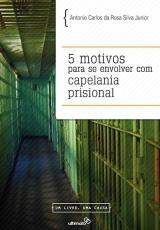 5 Motivos Para Se Envolver com Capelania Prisional --