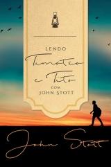 Lendo Timóteo e Tito com John Stott -- SÉRIE | LENDO A BÍBLIA COM JOHN STOTT